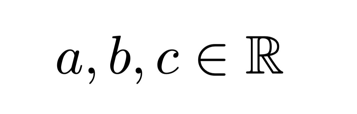 a, b, c\in\mathbb{R}